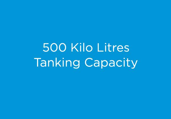 500 Kilo Litres Tanking Capacity